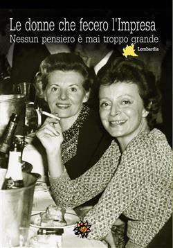 Le donne che fecero l'Impresa. Lombardia. Nessun pensiero è mai troppo grande