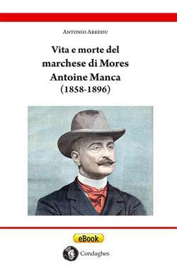 Vita e morte del marchese di Mores Antoine Manca (1858-1896). Un nobile francese di origine sarda