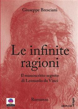 Le infinite ragioni. Il manoscritto segreto di Leonardo da Vinci