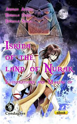 Illustrations and making of. Iskìda of the land of Nurak. Ediz. illustrata