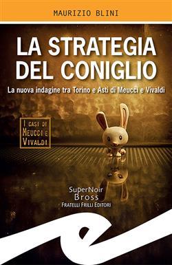 La strategia del coniglio. La nuova indagine tra Torino e Asti di Meucci e Vivaldi