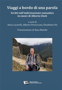 Viaggi a bordo di una parola. Scritti sull'indicizzazione semantica in onore di Alberto Cheti
