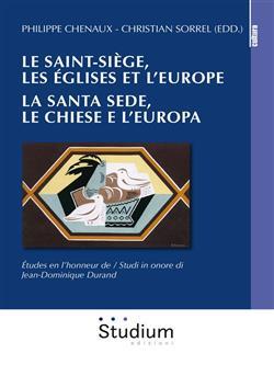 Le Saint-Siège, les eglises et l'Europe. Études en l'honneur de Jean-Dominique Durand-La Santa Sede, le chiese e l'europa. Studi in onore di Jean-Dominique Durand