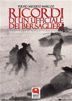 Ricordi di un ufficiale dei bersaglieri. La guerra di Spagna, Tobruk, El Alamein
