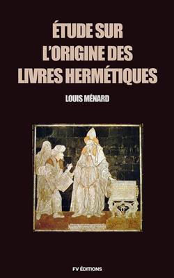 Étude sur l'origine des livres Hermétiques