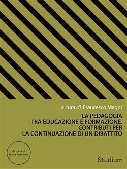 La pedagogia tra educazione e formazione. Contributi per la continuazione di un dibattito