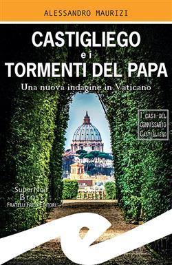 Castigliego e i tormenti del Papa. Una nuova indagine in Vaticano