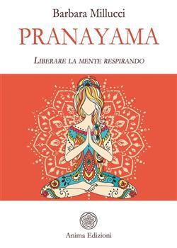 Pranayama. Liberare la mente respirando