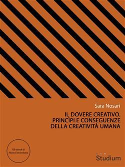Il dovere creativo. Princìpi e conseguenze della creatività umana