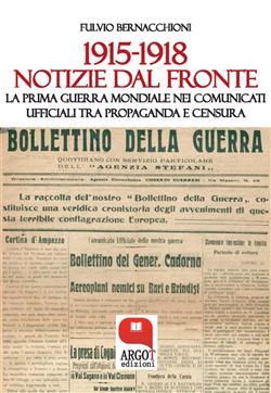 1915-1918 Notizie dal fronte. La prima guerra mondiale nei comunicati ufficiali tra propaganda e censura