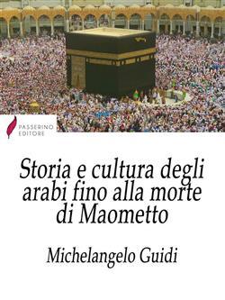 Storia e cultura degli Arabi. Fino alla morte di Maometto