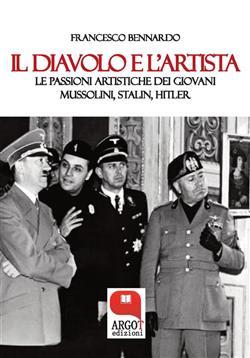 Il diavolo e l'artista. Le passioni artistiche dei giovani Mussolini, Stalin, Hitler