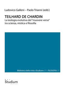 Teilhard de Chardin. La teologia evolutiva del