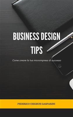 Business design tips . Come creare la tua microimpresa di successo
