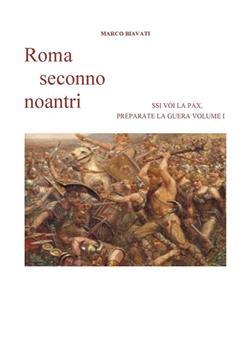 Roma seconno noantri. Ssi vòi la pax preparate la guera