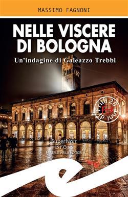 Nelle viscere di Bologna. Un'indagine di Galeazzo Trebbi