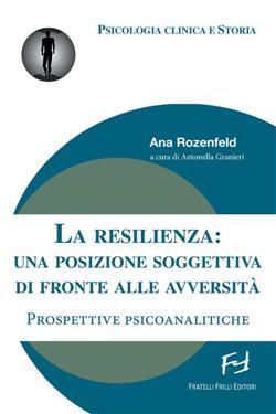 La resilienza: una posizione soggettiva di fronte alle avversità. Prospettive psicoanalitiche