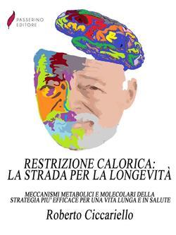 Restrizione calorica: la strada per la longevità. Meccanismi metabolici e molecolari della strategia più efficace per una vita lunga e in salute