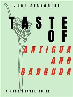 Taste of... Antigua and Barbuda. A food travel guide