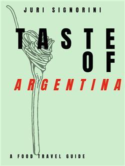 Taste of... Argentina. A food travel guide