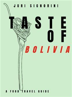 Taste of... Bolivia. A food travel guide
