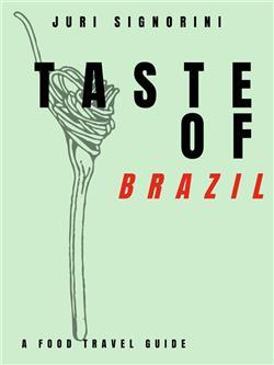 Taste of... Brazil. A food travel guide