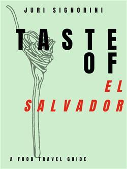 Taste of... El Salvador. A food travel guide