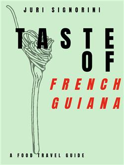 Taste of... French Guiana. A food travel guide