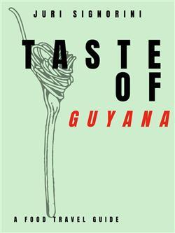 Taste of... Guyana. A food travel guide