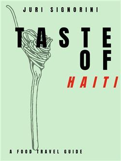 Taste of... Haiti. A food travel guide