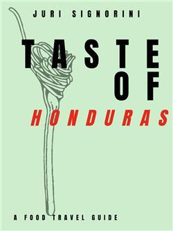 Taste of... Honduras. A food travel guide