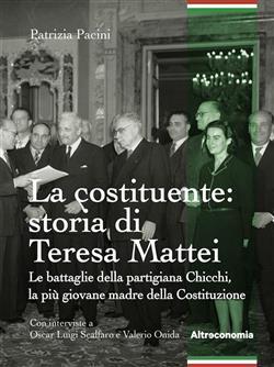 La Costituente: storia di Teresa Mattei. Le battaglie della partigiana Chicchi, la più giovane madre della Costituzione