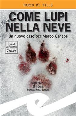 Come lupi nella neve. Un nuovo caso per Marco Canepa