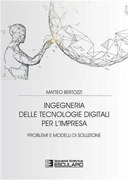 Ingegneria delle tecnologie digitali per l'impresa. Problemi e modelli di soluzione