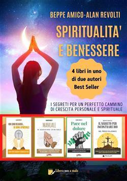 Spiritualità e benessere. I segreti per un perfetto cammino di crescita personale e spirituale