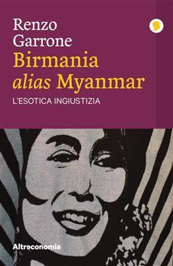 Birmania, alias Myanmar. L'esotica ingiustizia