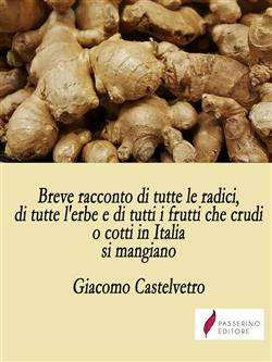 Breve racconto di tutte le radici, di tutte l'erbe e di tutti i frutti che crudi o cotti in Italia si mangiano