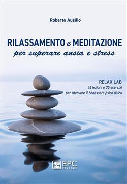 Rilassamento e meditazione per superare ansia e stress