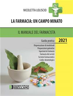 La farmacia. Un campo minato. Il manuale del farmacista. Guida pratica