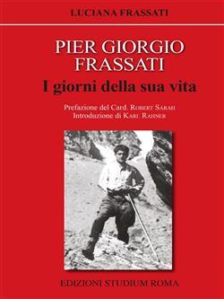 Pier Giorgio Frassati. I giorni della sua vita