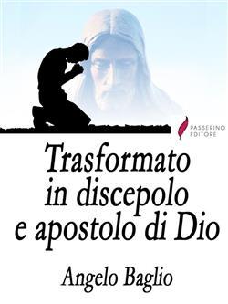 Trasformato in discepolo e apostolo di Dio