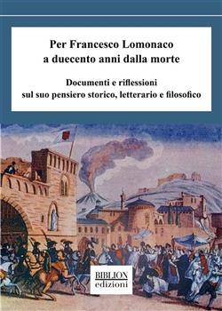 Per Francesco Lomonaco a duecento anni dalla morte. Documenti e riflessioni sul suo pensiero storico, letterario e filosofico