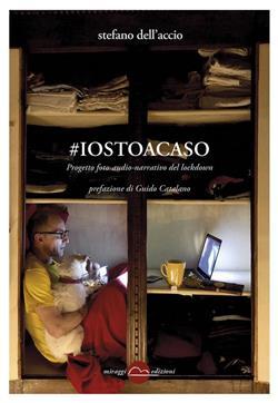 #iostoacaso. Progetto foto-audio-narrativo del lockdown. Ediz. illustrata