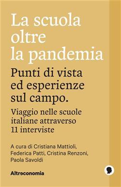 La scuola oltre la pandemia. Punti di vista ed esperienze sul campo. Viaggio nelle scuole italiane attraverso 11 interviste