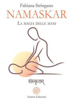 Namaskar. La magia nelle mani. Risveglia il guaritore che è in te