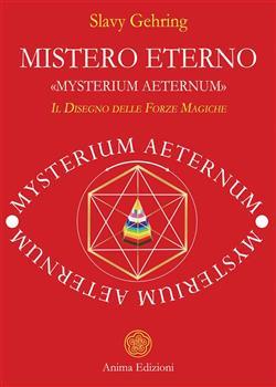 """Mistero eterno. """"Mysterium aeternum"""". Il disegno delle forze magiche"""