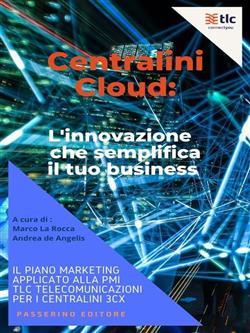 Centralini cloud: l'innovazione che semplifica il tuo business. Il piano marketing applicato alla PMI TLC Telecomunicazioni per i centralini 3CX