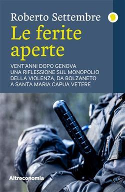 Le ferite aperte. Vent'anni dopo Genova, una riflessione sul monopolio della violenza, da Bolzaneto a Santa Maria Capua Vetere