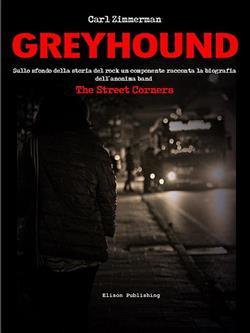 Greyhound. Sullo sfondo della storia del rock un componente racconta la biografia dell'anonima band The Street Corners