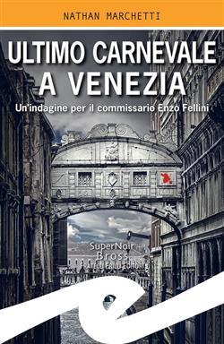 Ultimo Carnevale a Venezia. Un'indagine per il commissario Enzo Fellini